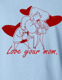 Love your mom.